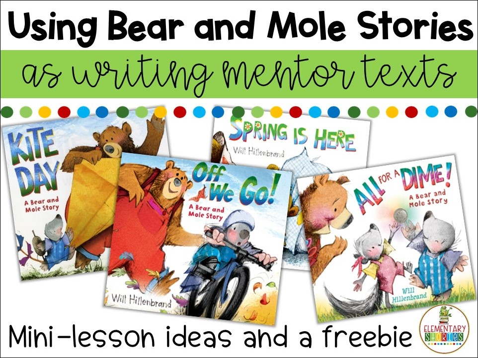 Using Bear And Mole Stories as Writing Mentor Texts - Second Grade