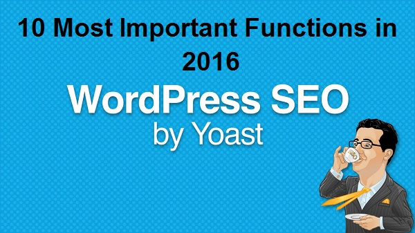 WordPress SEO by Yoast Plugin: 10 Most Important Functions in 2016
