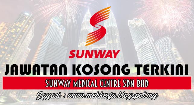 Jawatan Kosong Terkini 2016 di Sunway Medical Centre