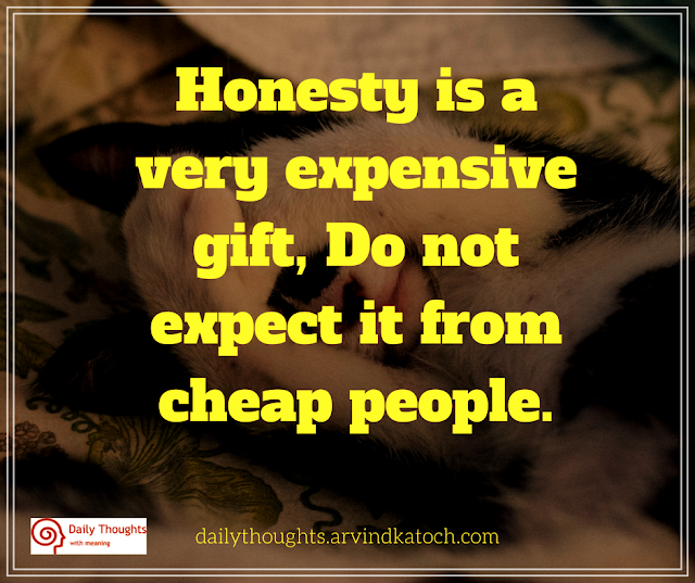 Honesty, Cheap, People, daily thought, quote,