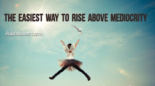 easiest way to rise above mediocrity