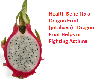 Health Benefits of Dragon Fruit (pitahaya) - Dragon Fruit Helps in Fighting Asthma