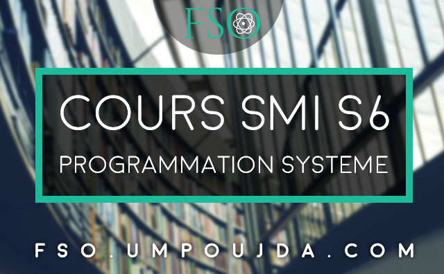SMI S6 : Cours Programmation Système