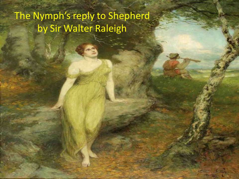 an analysis of the nymphs reply to the shepherd by sir walter raleigh Ralegh's reply the nymph's reply to the shepherd 1  and truth in every shepherd's tongue,  the poems of sir walter raleigh london: george bell and sons.
