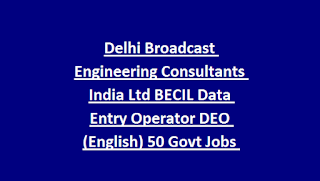 Delhi Broadcast Engineering Consultants India Ltd BECIL Data Entry Operator DEO (English) 50 Govt Jobs Recruitment 2018