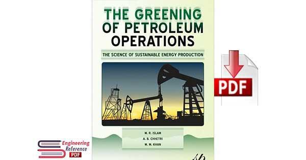 The Greening of Petroleum Operations By M.R. Islam, A.B. Chhetri and M.M. Khan