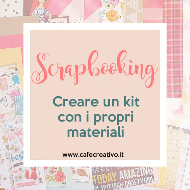 Scrapbook Stash Kits: Come creare un kit con i propri materiali