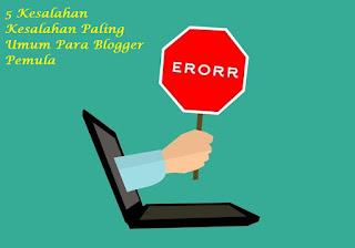5 Kesalahan Kesalahan Paling Umum Para Blogger Pemula