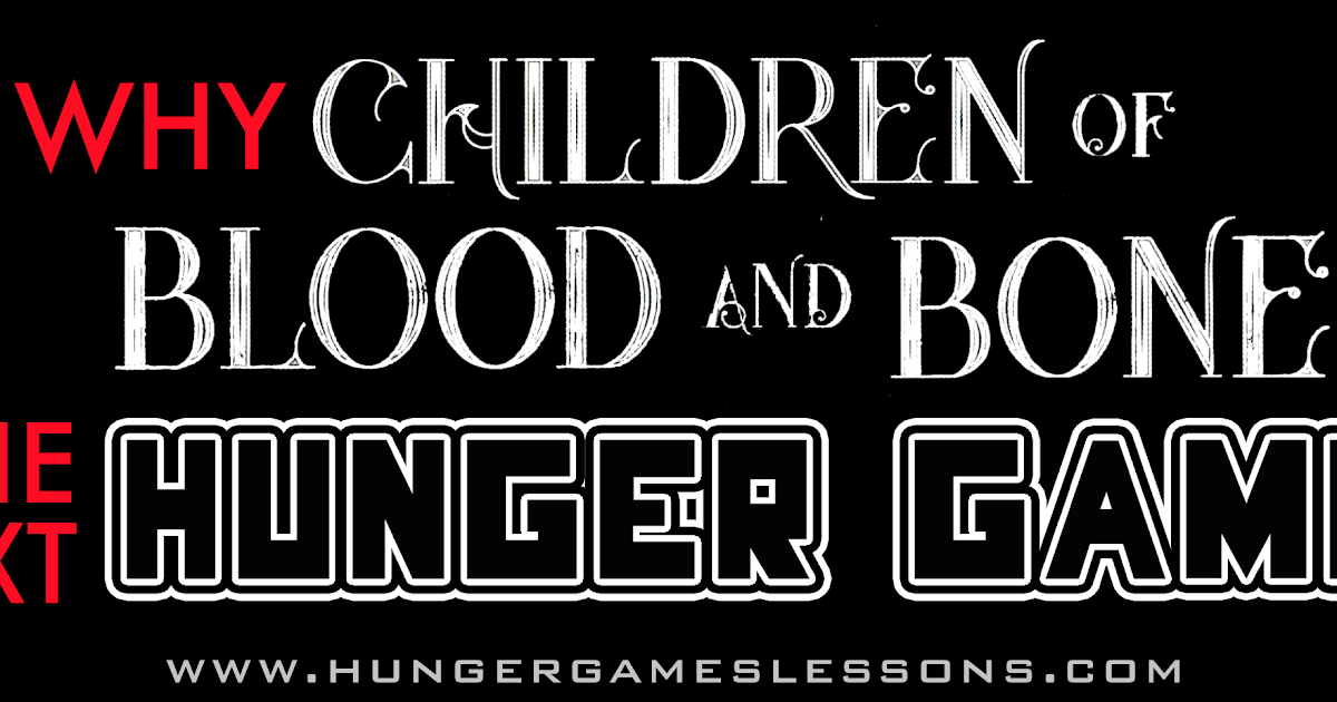Hunger Games Lessons Why Children Of Blood And Bone Is The Next Hunger Games