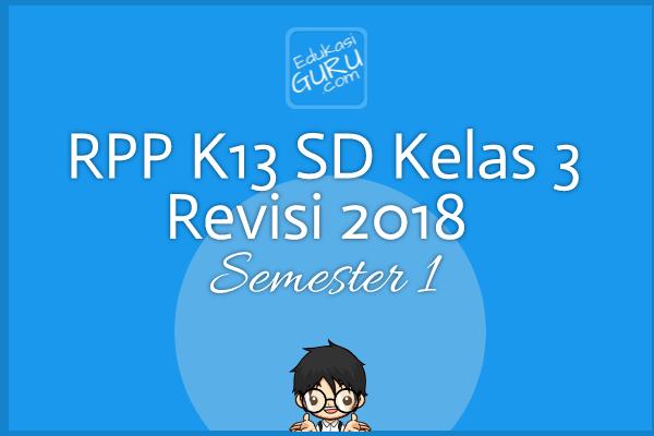 RPP K13 SD Kelas 3 Revisi 2018  Semester 1
