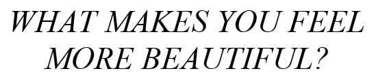 What Makes you Feel More Beautiful
