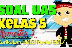 SOAL UAS Kelas 5 Semester 2 K13/Kurikulum 2013 Revisi 2017