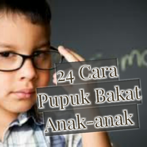 24 Cara Pupuk Bakat Anak-anak!