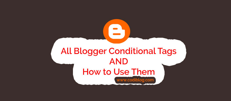 All Blogger Conditional Tags and How to Use Them