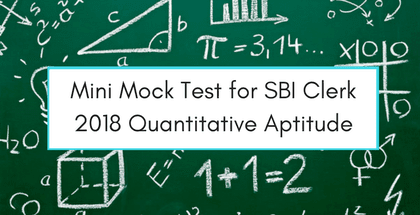 Mini Mock Test for SBI Clerk 2018 Quantitative Aptitude