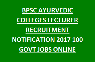 BPSC AYURVEDIC COLLEGES LECTURER RECRUITMENT NOTIFICATION 2017 100 GOVT JOBS ONLINE