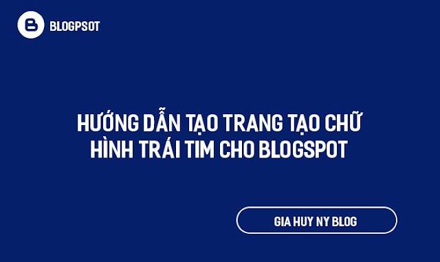Hướng Dẫn Tạo Trang Tạo Chữ Hình Trái Tim Cho Blogspot