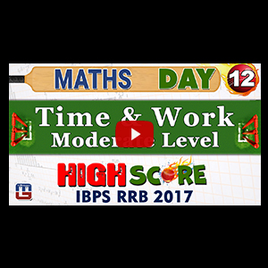 High Score | Time & Work | Moderate Level | Day 12 | Maths | Latest Tricks | IBPS RRB 2017