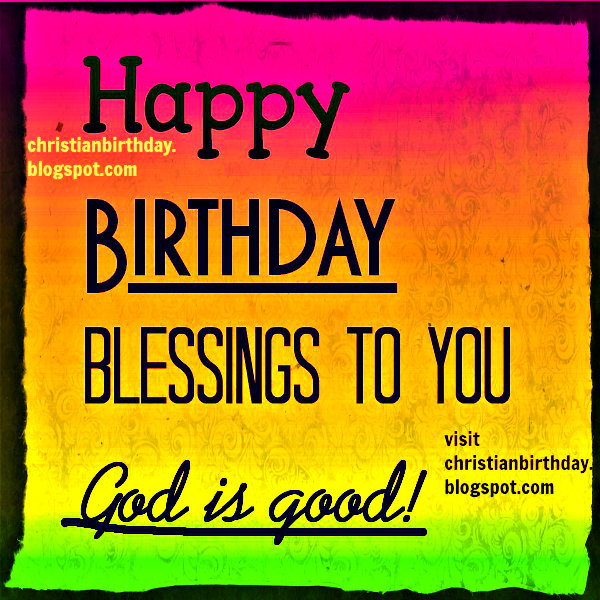 Happy Birthday Blessings to you. God is good Chistian Card. Free birthday card by Mery Bracho, free image.