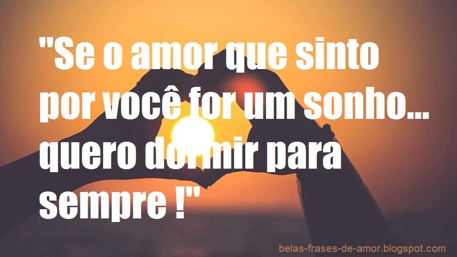"""A Cada Dia Que Nasce O Meu Amor Por Você Fica Mais Forte: Belas Frases De Amor: """"Se O Amor Que Sinto Por Você For Um"""