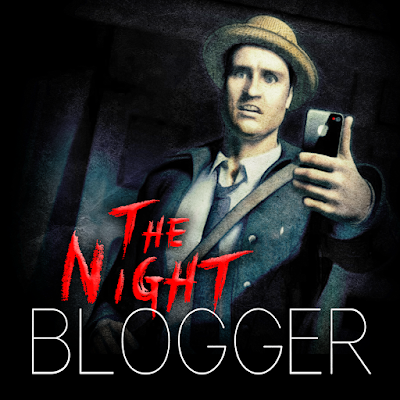 THE NIGHT BLOGGER - stalking a world of secrets and nightmares...