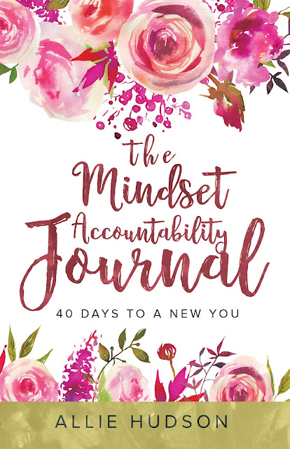 The Mindset Accountability Journal: 40 Days to a New You  by Allie Hudson