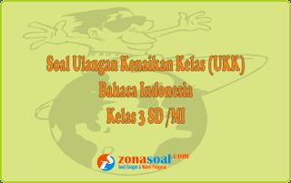 Contoh Soal UKK Bahasa Indonesia Kelas 3 SD Semester 2 dan Kunci Jawaban