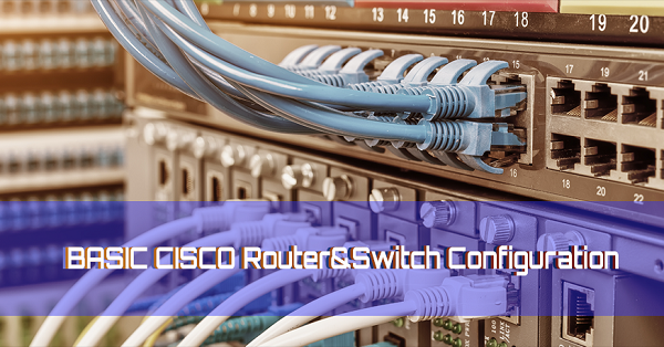 Basic Cisco Router & Switches config :