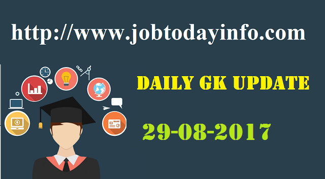 Daily GK Update 29th August 2017, Important Current Affairs