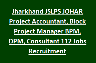 Jharkhand JSLPS JOHAR Project Accountant, Block Project Manager BPM, DPM, Consultant 112 Govt Jobs Recruitment 2017