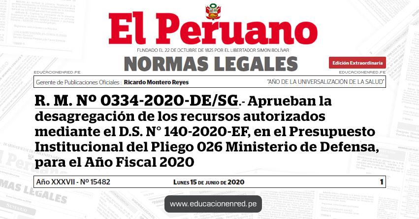 R. M. Nº 0334-2020-DE/SG.- Aprueban la desagregación de los recursos autorizados mediante el D.S. N° 140-2020-EF, en el Presupuesto Institucional del Pliego 026 Ministerio de Defensa, para el Año Fiscal 2020