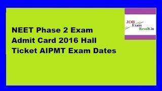 NEET Phase 2 Exam Admit Card 2016 Hall Ticket AIPMT Exam Dates