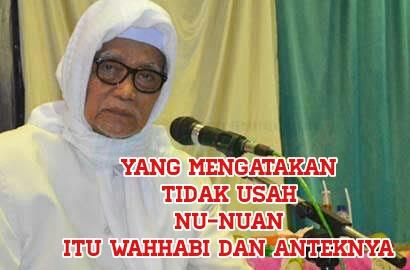 KH Anwar Lirboyo : Wahhabi dan Anteknya yang Mengatakan Tidak Usah NU-NUan