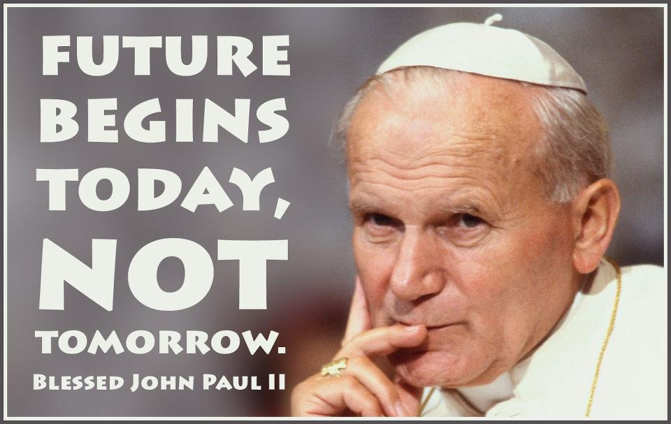 Pope John Paul Ii Quotes Youth: Inspira Smiles !: Future Begins Today, Not Tomorrow