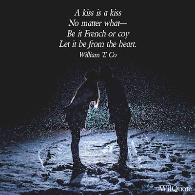 A kiss is a kiss No matter what- Be it French or coy Let it be from the heart.