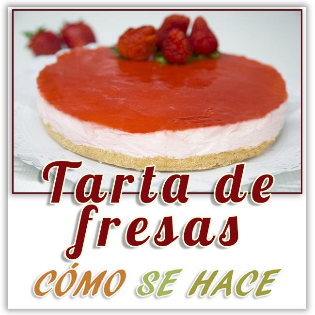 TARTA DE FRESA SIN HORNO