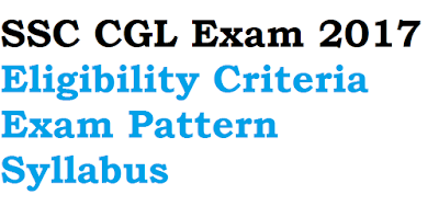 SSC CGL Exam 2017 Eligibility Criteria, Exam Pattern, Syllabus