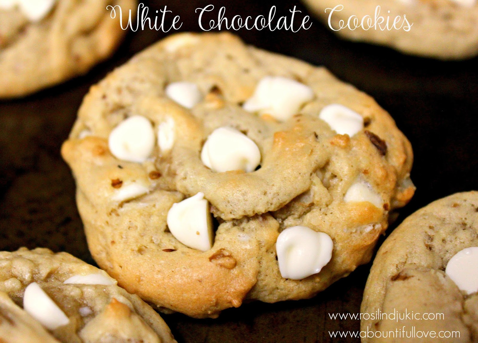 A Bountiful Love: White Chocolate Chip Cookie