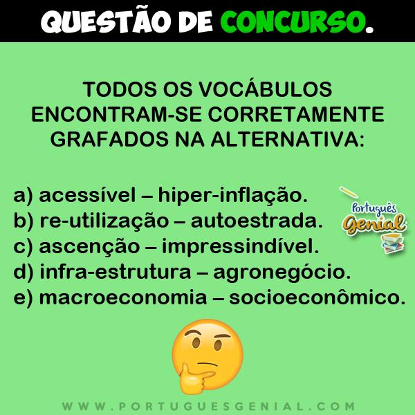 Todos os vocábulos encontram-se corretamente grafados na alternativa: acessível, re-utilização...