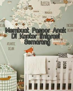 Membuat Paspor Anak Di Kantor Imigrasi Semarang