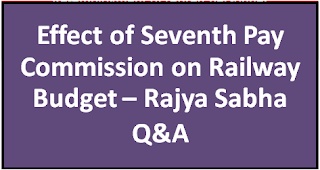 effect-of-seventh-pay-commission-on-railway-budget-rajya-sabha-qa