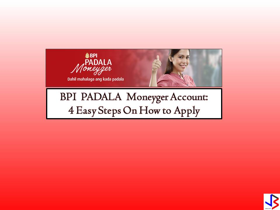 "If you are the ""manager"" of remittances sent by an Overseas Filipino Worker (OFW), this savings account is designed just for you. With the BPI Padala Moneyger, you can effectively budget and save for your family's future. Remittances are sent directly into your account in a safe and very convenient way."