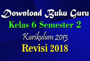 Download Buku Guru Kelas 6 Semester 2 Kurikulum 2013 Revisi 2018