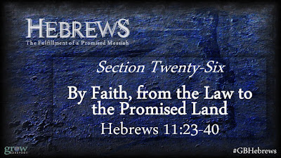 By Faith, from the Law to the Promised Land - Hebrews 11:23-40