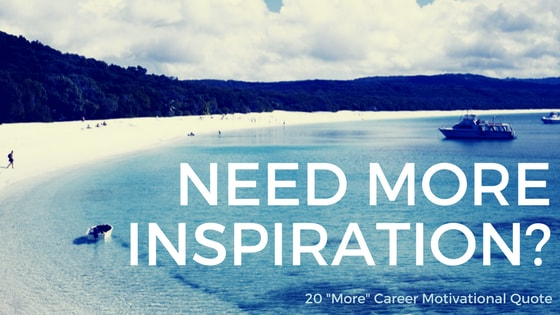 20 'More' Career Motivational Quotes