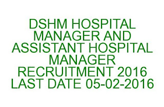 DSHM HOSPITAL MANAGER AND ASSISTANT HOSPITAL MANAGER RECRUITMENT 2016 LAST DATE 05-02-2016