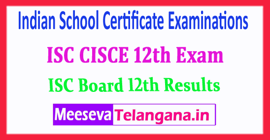 ISC 12th Board Indian School Certificate Examinations ISC CISCE 12th Exam 2018 Results