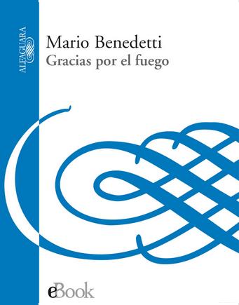 Mario Benedetti. Gracias por el fuego.