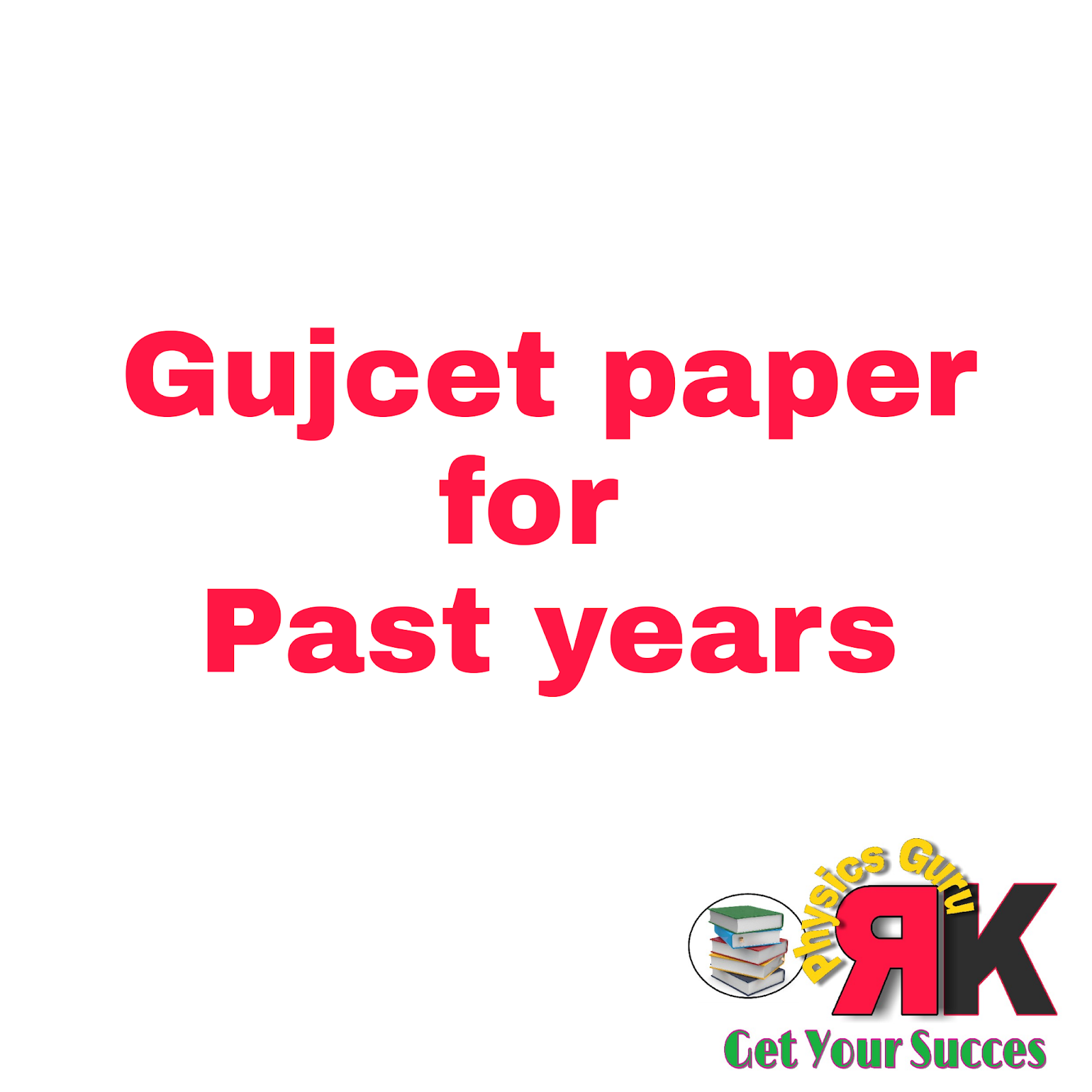 Gujcet paper Past year for Gseb - RK PhysicsGuru