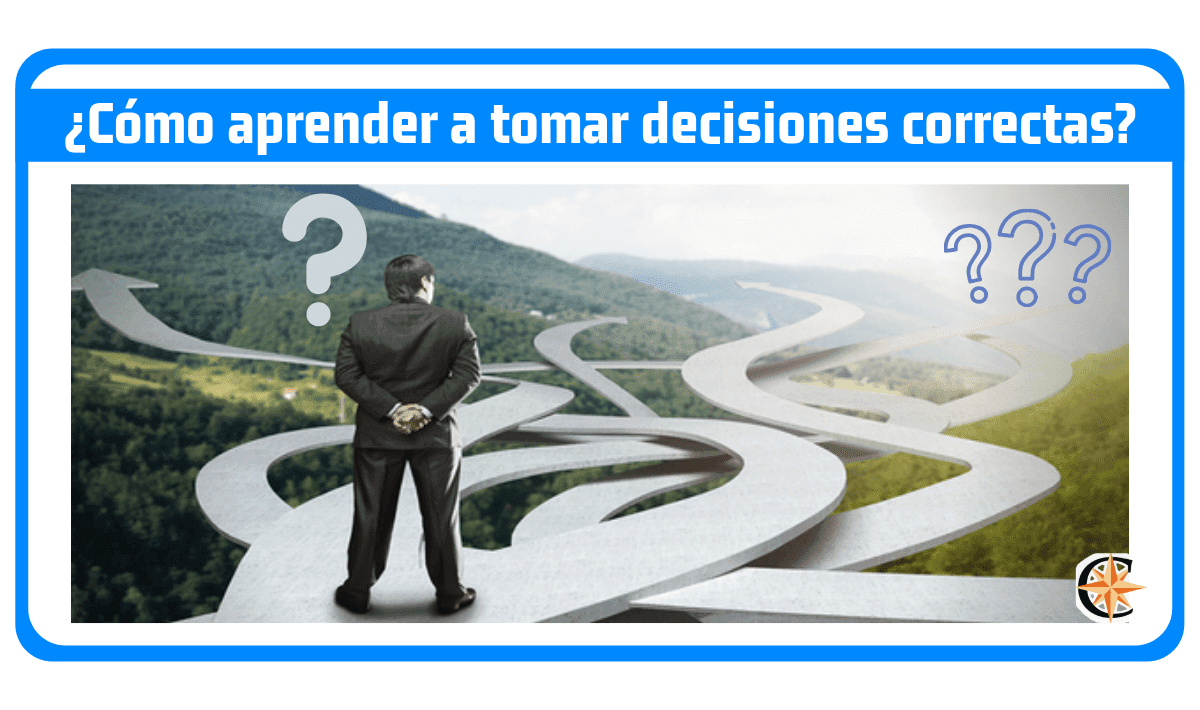 Como aprender a tomar decisiones correctas rápidamente